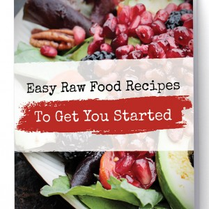 Easy Raw Food Recipes to Get you Started