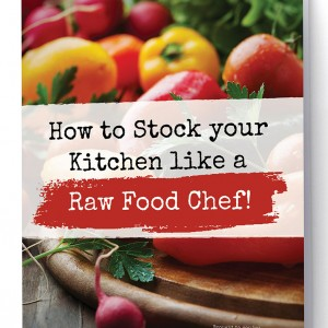 How To Stock Your Kitchen Like a Raw Food Chef